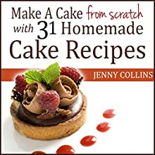 Make a Cake from Scratch with 31 Homemade Cake Recipes!: Tastefully Simple Recipes, Book 4 (       UNABRIDGED) by Jenny Collins Narrated by Christopher Garber