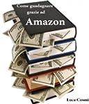 Come guadagnare grazie ad Amazon (Ita...