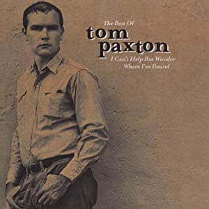 I Can't Help But Wonder Where I'm Bound: The Best Of Tom Paxton