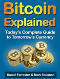 Bitcoin Explained: Todays Complete Guide to Tomorrows Currency