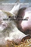 img - for Bliss Pig: And Other Poems by Jones, Charlene, Stitt, Linda (1999) Paperback book / textbook / text book