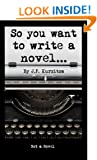 So you want to write a novel... (So you want to? Book 1)