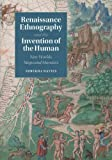 img - for Renaissance Ethnography and the Invention of the Human: New Worlds, Maps and Monsters (Cambridge Social and Cultural Histories) book / textbook / text book