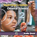 Exploring Creation with General Science: 2nd Edition (       UNABRIDGED) by Dr. Jay L. Wile Narrated by Candice Jones