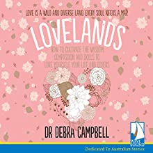 Lovelands: How to Cultivate the Wisdom, Compassion and Skills to Love Yourself, Your Life and Others | Livre audio Auteur(s) : Dr Debra Campbell-Tunks Narrateur(s) : Taylor Owynns