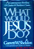 What Would Jesus Do?: A Contemporary Retelling of Charles M. Sheldon's Classic, in His Steps (0805460675) by Sheldon, Garrett W.