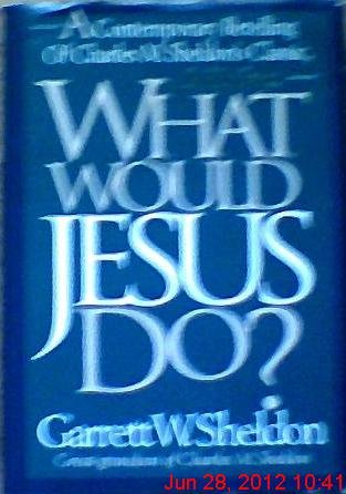 What Would Jesus Do?: A Contemporary Retelling of Charles M. Sheldon's Classic, in His Steps