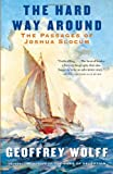 The Hard Way Around: The Passages of Joshua Slocum (Vintage Departures) (0307745457) by Wolff, Geoffrey