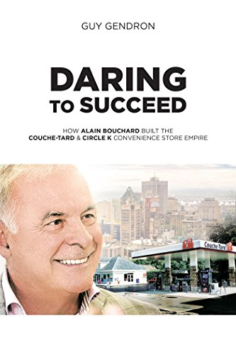Daring to Succeed: How Alain Bouchard Built the Couche-Tard & Circle K Convenience Store Empire (Convenience Store compare prices)