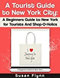A Tourist Guide to New York City: A Beginners Guide to New York for Tourists and Shop-O-Holics