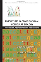 Algorithms in Computational Molecular Biology: Techniques, Approaches and Applications Front Cover