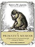A Primates Memoir: A Neuroscientists Unconventional Life Among the Baboons