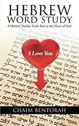 By Chaim Bentorah Hebrew Word Study: A Hebrew Teacher Finds Rest in the Heart of God