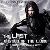 The Last Bastion of the Living: A Futuristic Zombie Novel | [Rhiannon Frater]