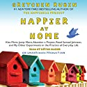 Happier at Home: Kiss More, Jump More, Abandon a Project, Read Samuel Johnson, and My Other Experiments in the Practice of Everyday Life (       UNABRIDGED) by Gretchen Rubin Narrated by Kathe Mazur