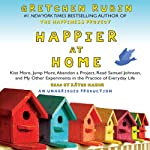 Happier at Home: Kiss More, Jump More, Abandon a Project, Read Samuel Johnson, and My Other Experiments in the Practice of Everyday Life | Gretchen Rubin