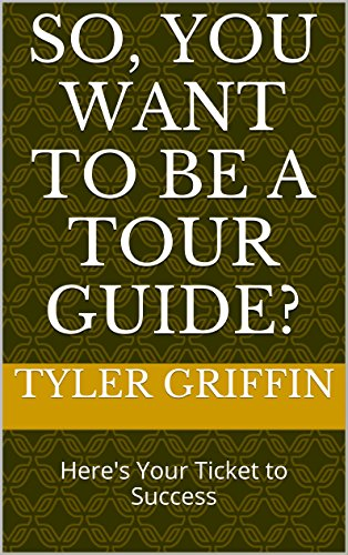 So, You Want To Be a Tour Guide?: Here's Your Ticket to Success PDF