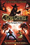 img - for Grey Griffins: The Paragon Prison (Grey Griffins: The Clockwork Chronicles) book / textbook / text book