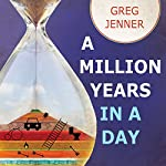 A Million Years in a Day: A Curious History of Everyday Life from the Stone Age to the Phone Age | Greg Jenner