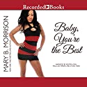 Baby, You're the Best Audiobook by Mary B. Morrison Narrated by Kentra Lynn, Isis Williams, Dylan Ford