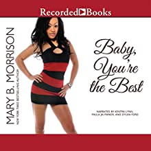 Baby, You're the Best (       UNABRIDGED) by Mary B. Morrison Narrated by Kentra Lynn, Isis Williams, Dylan Ford