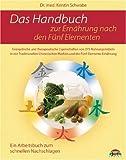 Das Handbuch zur Ernährung nach den fünf Elementen: 275 Nahrungsmittel und ihre Zuordnung nach der Diätetik der Chinesischen Medizin