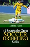 44 Secrets for Great Soccer Dribbling Skills