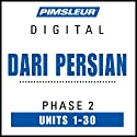 Dari Persian Phase 2, Units 1-30: Learn to Speak and Understand Dari Persian with Pimsleur Language Programs Speech by  Pimsleur Narrated by  Pimsleur