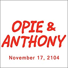 Opie & Anthony, November 17, 2014  by Opie & Anthony Narrated by Opie & Anthony