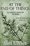 At the End of Things: A Collection of Stories