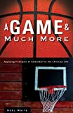 img - for A Game and Much More: Applying Principles of Basketball to the Christian Life Paperback February 21, 2006 book / textbook / text book