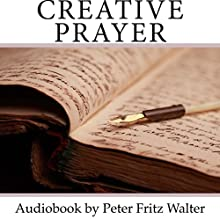 Creative Prayer: The Miracle Road: Scholarly Articles, Volume 5 (       UNABRIDGED) by Peter Fritz Walter Narrated by Peter Fritz Walter