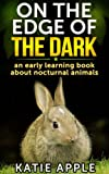 On the Edge of the Dark: an early learning book about nocturnal animals