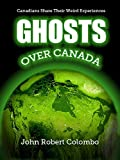 img - for Ghosts over Canada: Canadians Share Their Weird Experiences book / textbook / text book