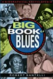Robert Santelli The Big Book of the Blues: A Biographical Encyclopedia
