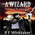 A Wizard Audiobook by R. F. Whittaker Narrated by Jake Urry