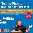 This Is Water / Das hier ist Wasser (       ungekürzt) von David Foster Wallace Gesprochen von: David Foster Wallace, David Nathan
