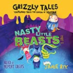 Grizzly Tales: Nasty Little Beasts 1.2 | Jamie Rix