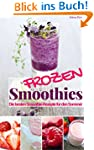 Frozen Smoothies: Die besten Smoothie...