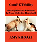 ComPETability: Solving Behavior Problems In Your Multi-Cat Household ~ Amy Shojai
