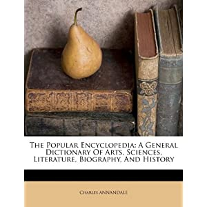 The Popular Encyclopedia: A General Dictionary of Arts, Sciences 