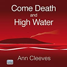 Come Death and High Water (       UNABRIDGED) by Ann Cleeves Narrated by Seán Barrett