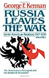 Russia Leaves the War: Soviet-American Relations 1917-1920 Vol. 1 (0393302148) by Kennan, George F.