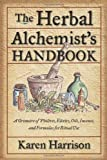Herbal Alchemists Handbook, The: A Grimoire of Philtres. Elixirs, Oils, Incense, and Formulas for Ritual Use