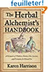 The Herbal Alchemist's Handbook: A Gr...