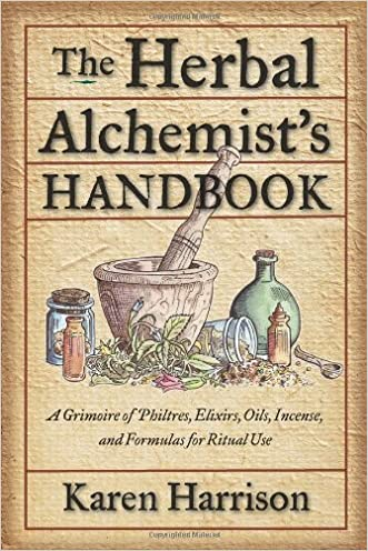 Herbal Alchemist's Handbook, The: A Grimoire of Philtres. Elixirs, Oils, Incense, and Formulas for Ritual Use