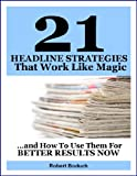 img - for 21 Headline Strategies That Work Like Magic... and How To Use Them For Better Results Now book / textbook / text book