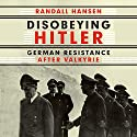 Disobeying Hitler: German Resistance After Valkyrie (       UNABRIDGED) by Randall Hansen Narrated by Bronson Pinchot