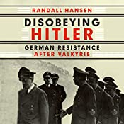 Disobeying Hitler: German Resistance After Valkyrie | [Randall Hansen]