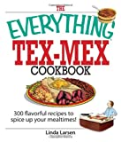 img - for The Everything Tex-Mex Cookbook: 300 Flavorful Recipes to Spice Up Your Mealtimes! book / textbook / text book